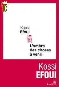 « L'ombre des choses à venir », le nouveau roman de Kossi Efoui