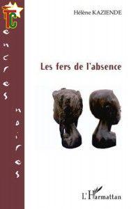 roman francophone: Hélène Kaziendé brise « Les fers de l'absence » de l'Afrique